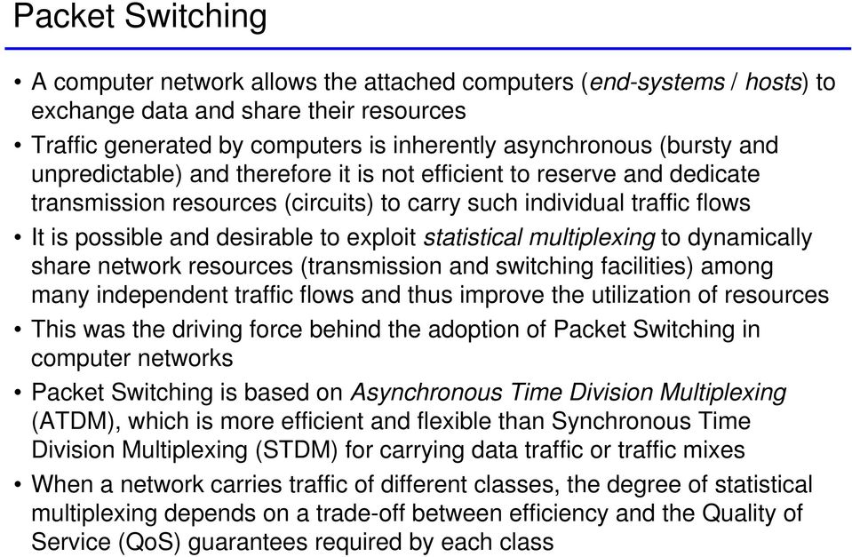 statistical multiplexing to dynamically share network resources (transmission and switching facilities) among many independent traffic flows and thus improve the utilization of resources This was the