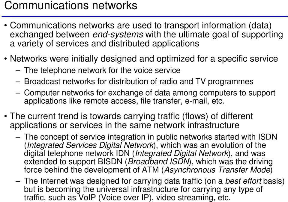 networks for exchange of data among computers to support applications like remote access, file transfer, e-mail, etc.
