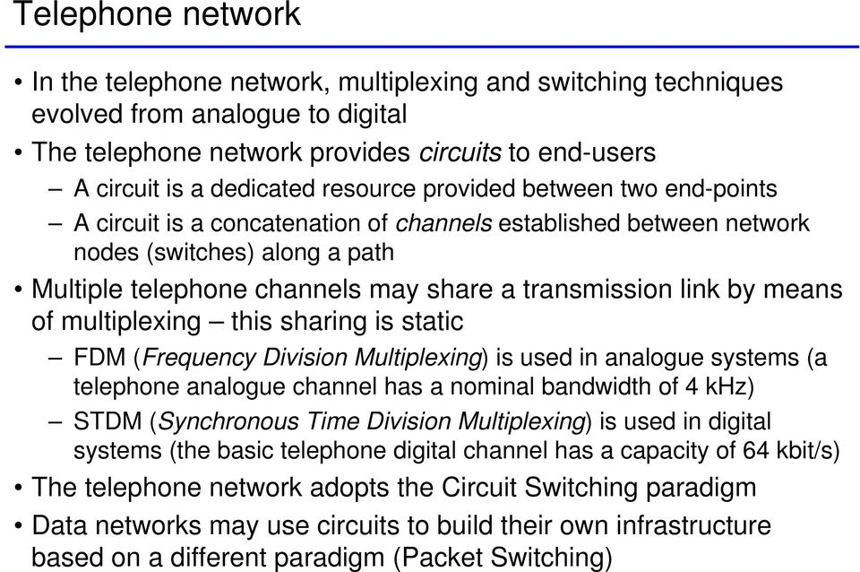by means of multiplexing this sharing is static FDM(Frequency Division Multiplexing) is used in analogue systems (a telephone analogue channel has a nominal bandwidth of 4 khz) STDM (Synchronous Time