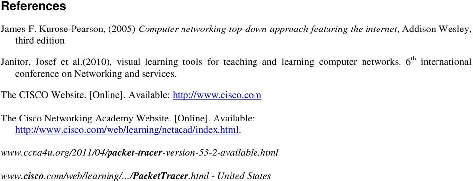 (2010), visual learning tools for teaching and learning computer networks, 6 th international conference on Networking and services.