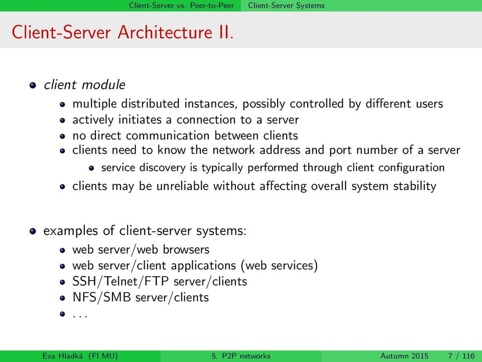 p2p vs client servers Maniar dhruvin gave a fair explanation already but here's a couple old nice '90s diagrams to illustrate it -- the basic principles are very simple: in client-server all communications is via a central server to which all clients connect for exam.