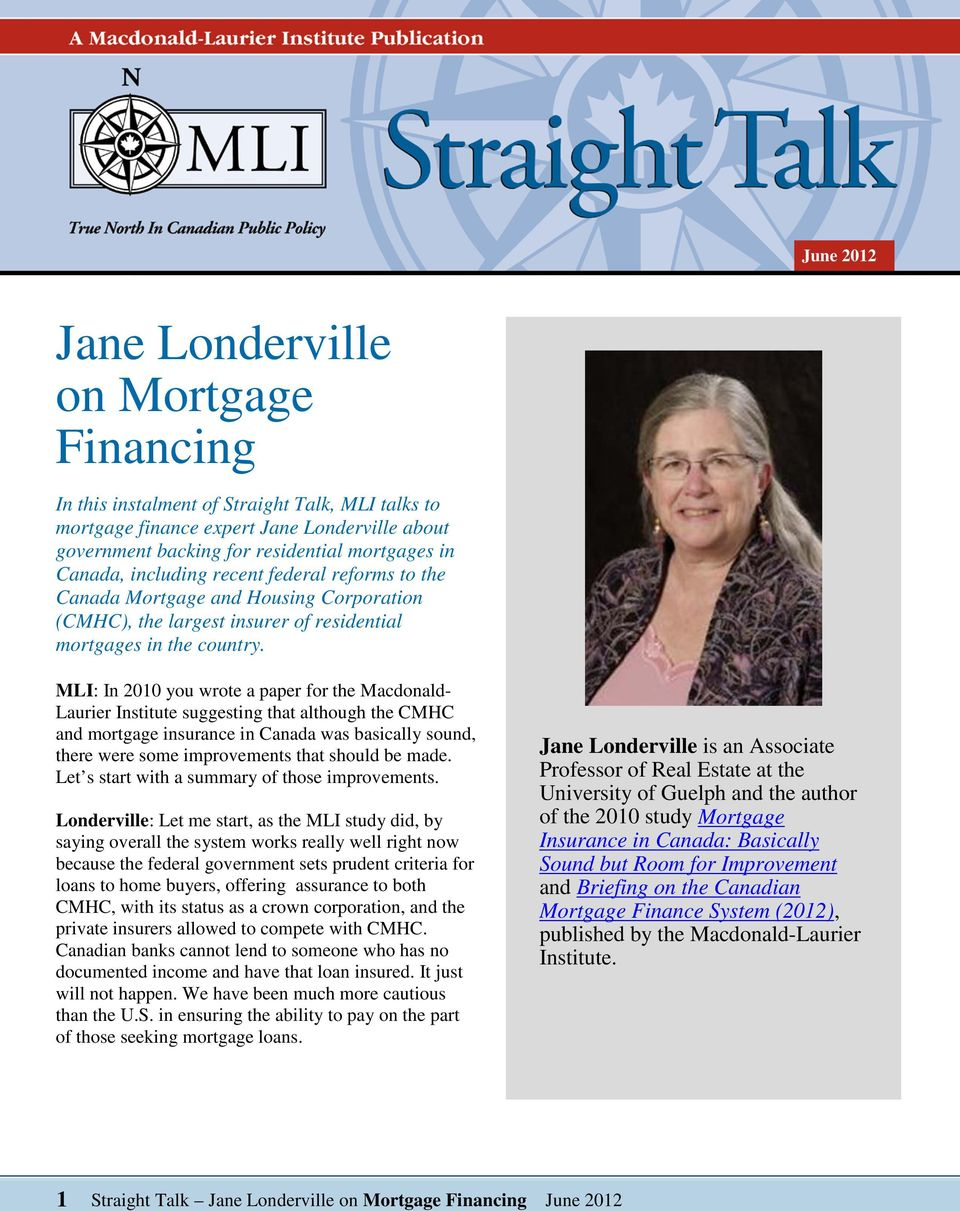 MLI: In 2010 you wrote a paper for the Macdonald- Laurier Institute suggesting that although the CMHC and mortgage insurance in Canada was basically sound, there were some improvements that should be