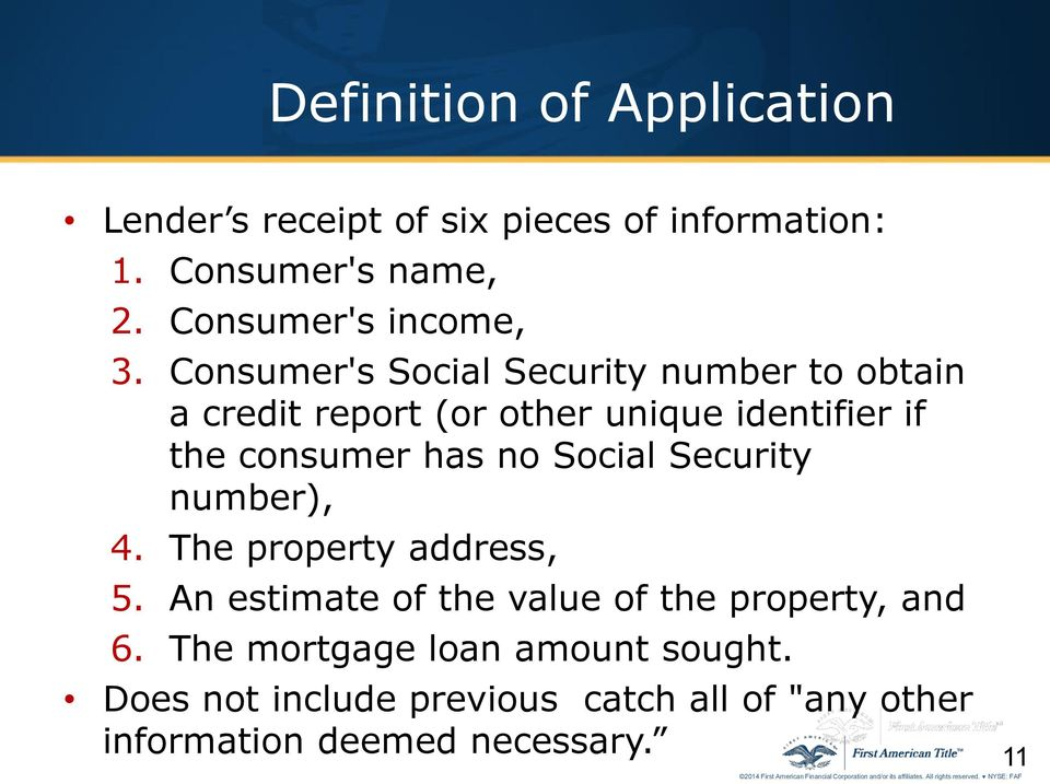 Consumer's Social Security number to obtain a credit report (or other unique identifier if the consumer has no