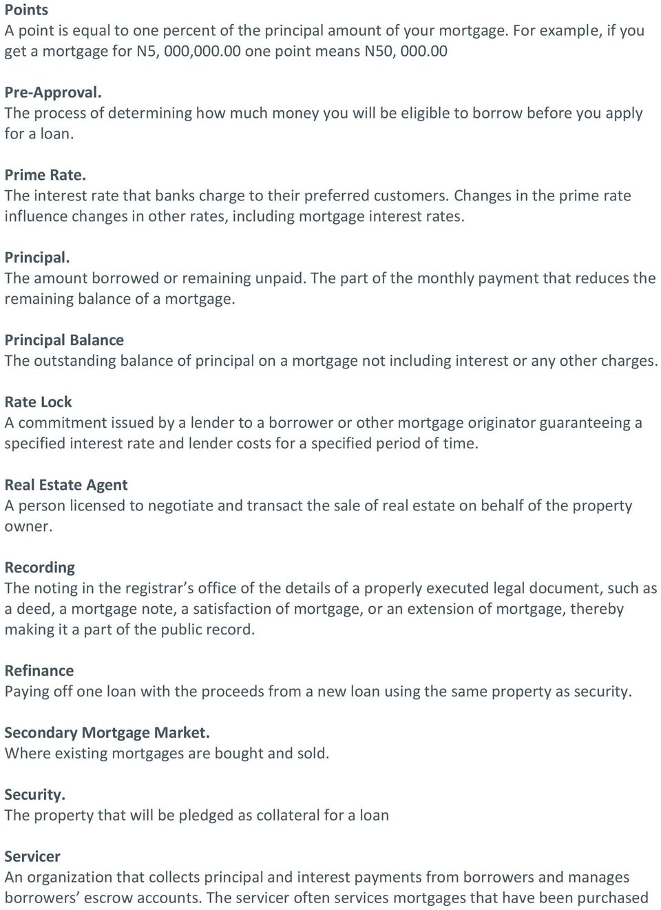 Changes in the prime rate influence changes in other rates, including mortgage interest rates. Principal. The amount borrowed or remaining unpaid.