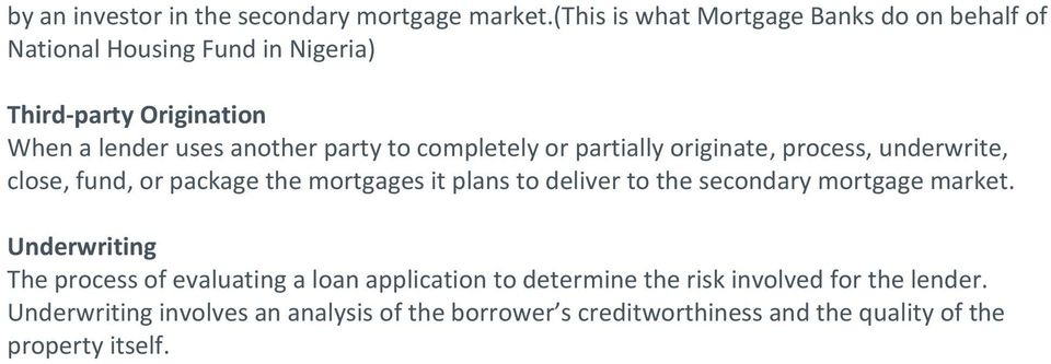 to completely or partially originate, process, underwrite, close, fund, or package the mortgages it plans to deliver to the secondary