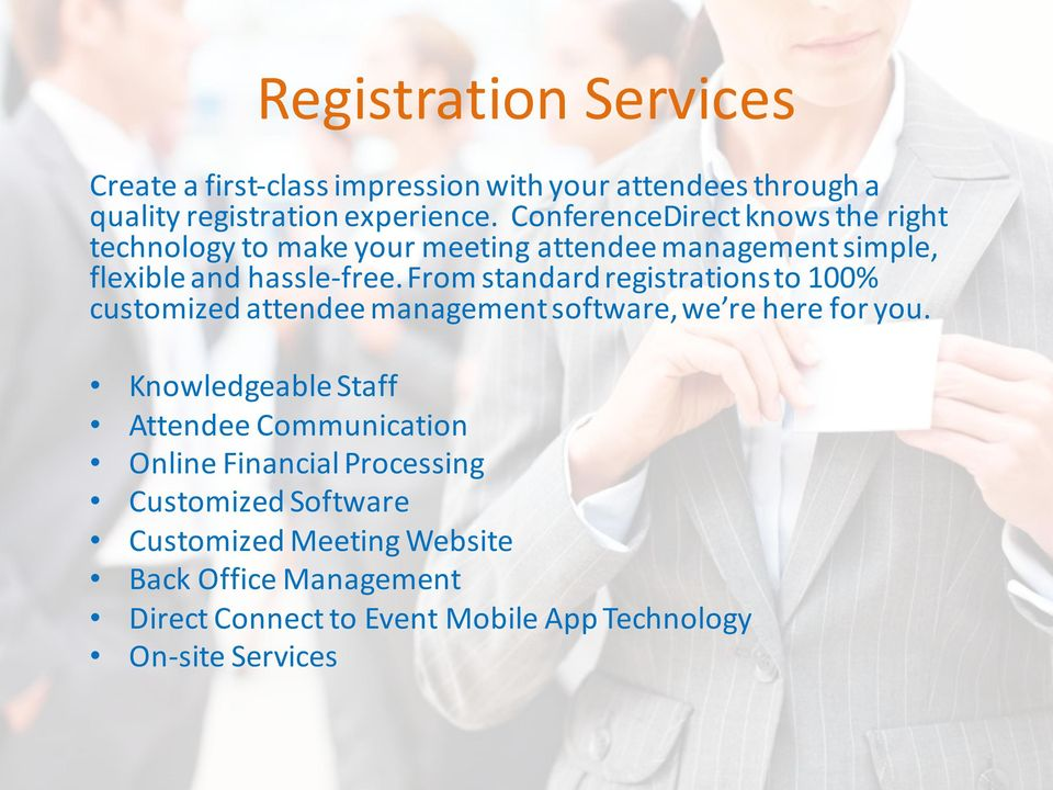 From standard registrations to 100% customized attendee management software, we re here for you.