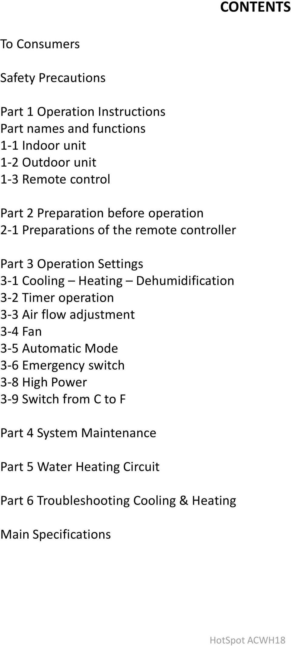 Heating Dehumidification 3-2 Timer operation 3-3 Air flow adjustment 3-4 Fan 3-5 Automatic Mode 3-6 Emergency switch 3-8 High Power