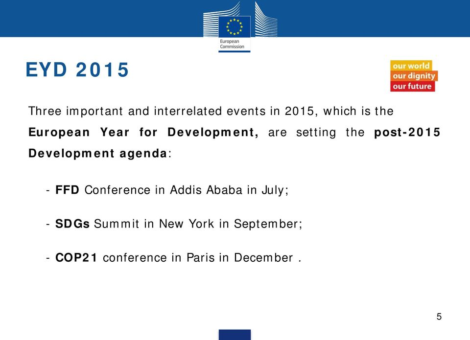 Development agenda: - FFD Conference in Addis Ababa in July; - SDGs