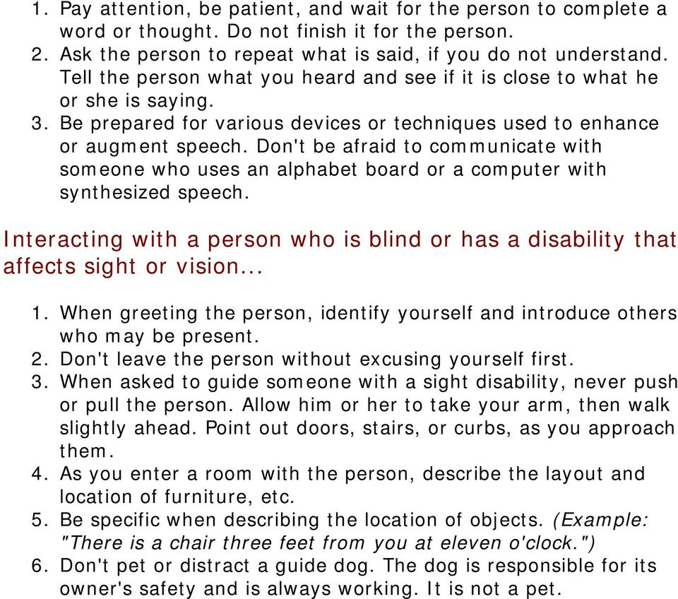 Don't be afraid to communicate with someone who uses an alphabet board or a computer with synthesized speech. Interacting with a person who is blind or has a disability that affects sight or vision.
