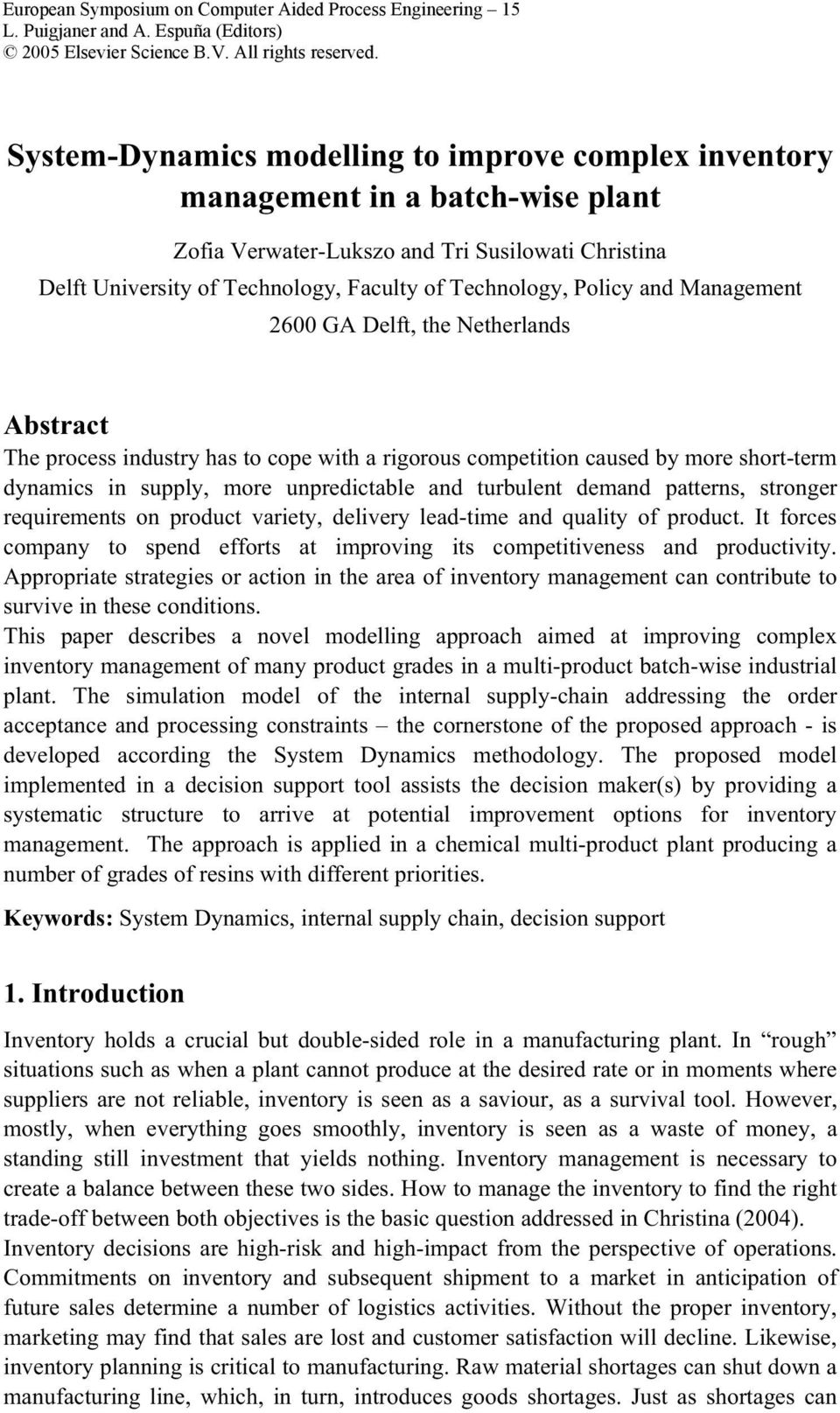 Policy and Management 2600 GA Delft, the Netherlands Abstract The process industry has to cope with a rigorous competition caused by more short-term dynamics in supply, more unpredictable and