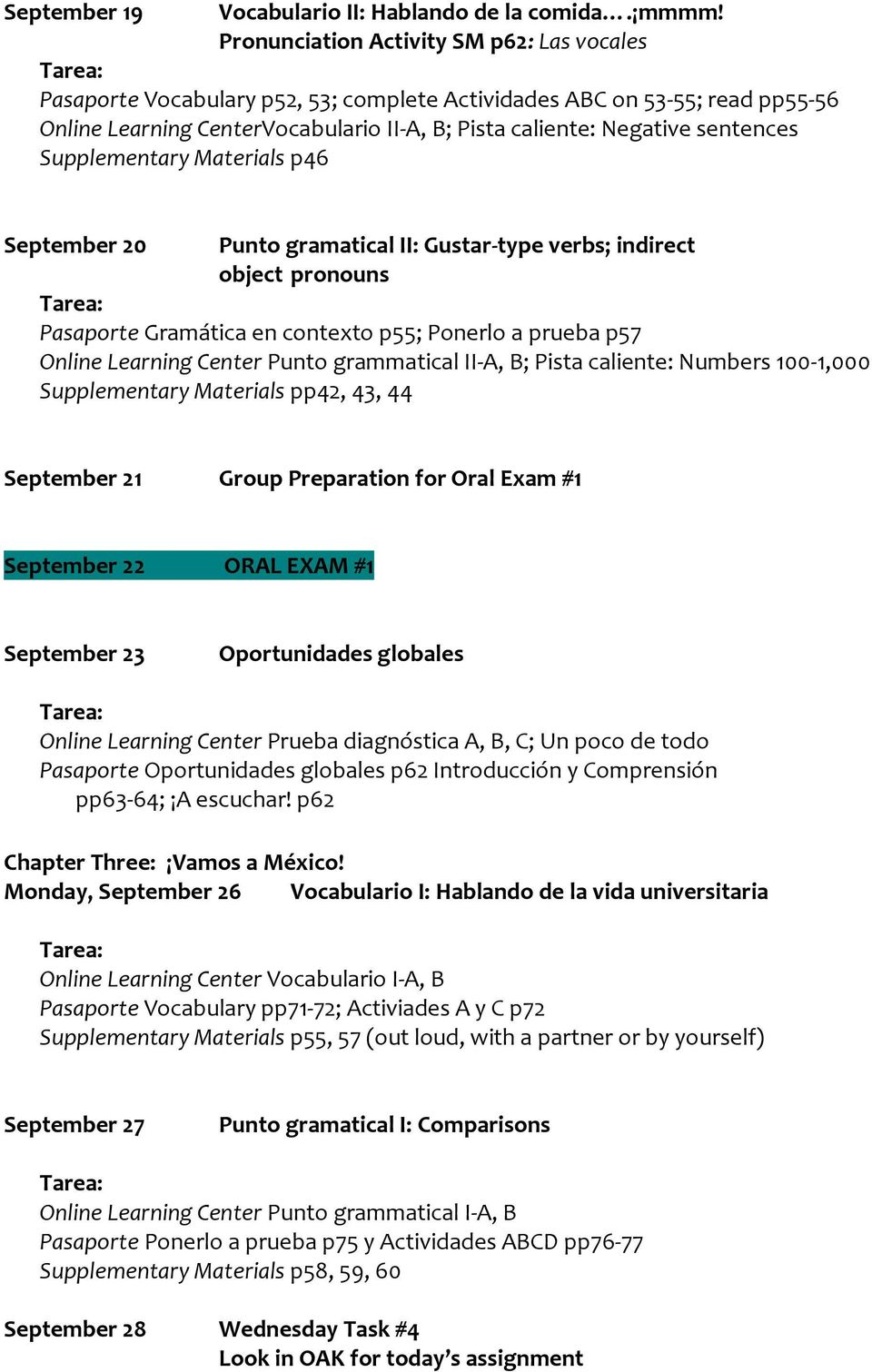 Supplementary Materials p46 September 20 Punto gramatical II: Gustar-type verbs; indirect object pronouns Pasaporte Gramática en contexto p55; Ponerlo a prueba p57 Online Learning Center Punto