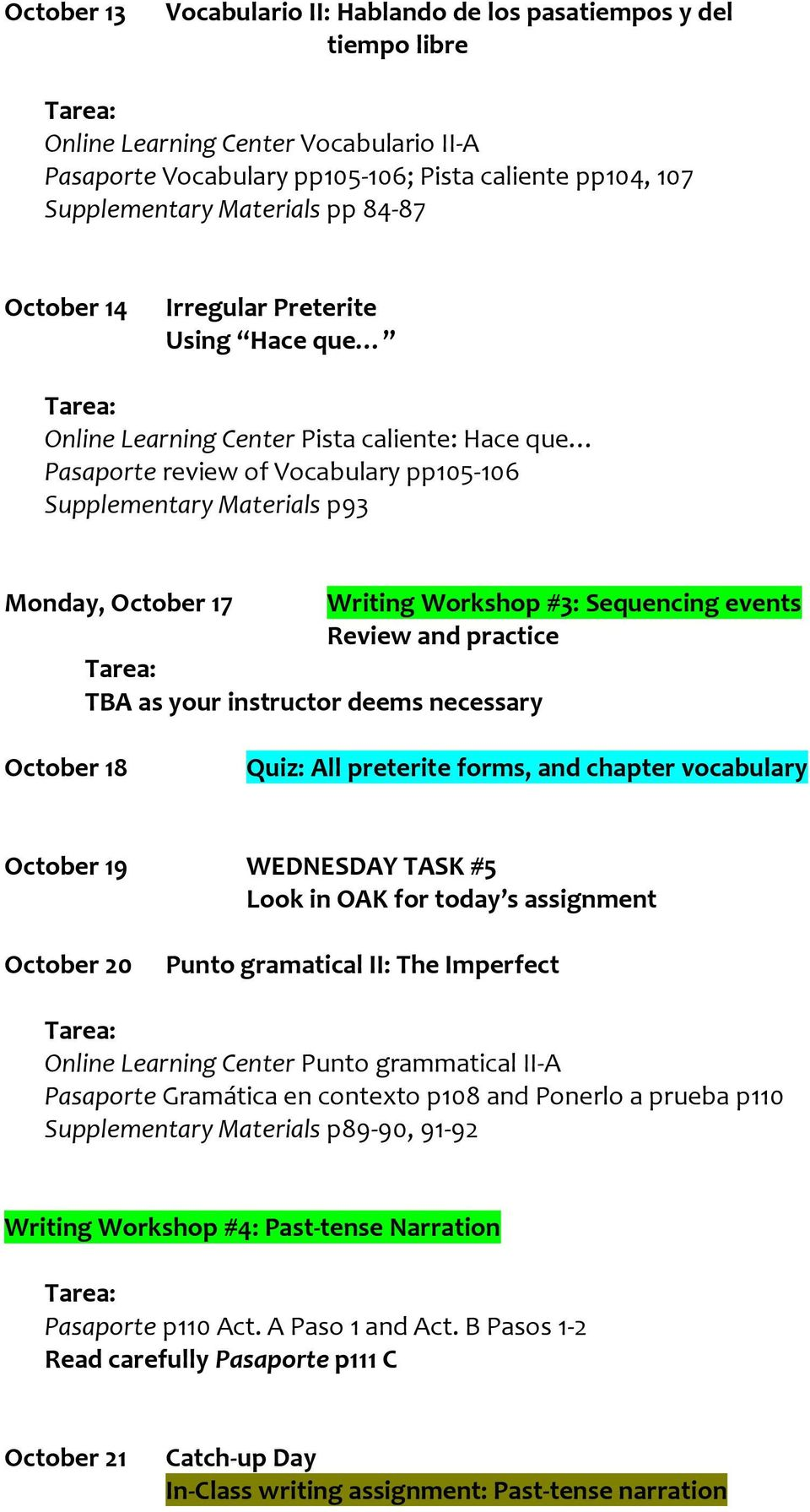 Workshop #3: Sequencing events Review and practice TBA as your instructor deems necessary October 18 Quiz: All preterite forms, and chapter vocabulary October 19 WEDNESDAY TASK #5 October 20 Punto