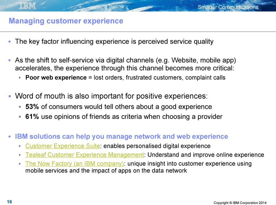 through this channel becomes more critical: Poor web experience = lost orders, frustrated customers, complaint calls Word of mouth is also important for positive experiences: 53% of consumers would