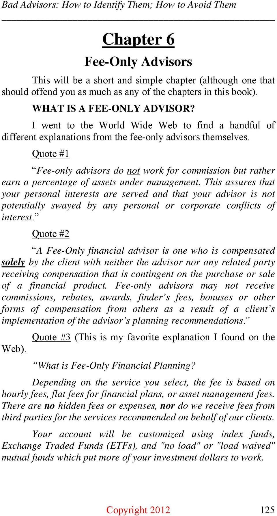 Quote #1 Fee-only advisors do not work for commission but rather earn a percentage of assets under management.