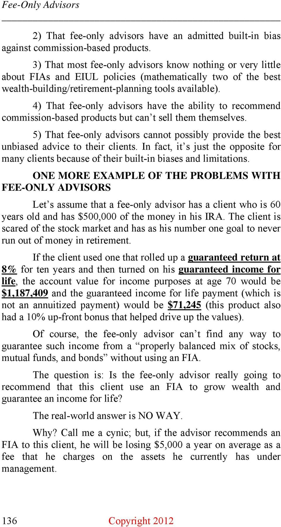 4) That fee-only advisors have the ability to recommend commission-based products but can t sell them themselves.