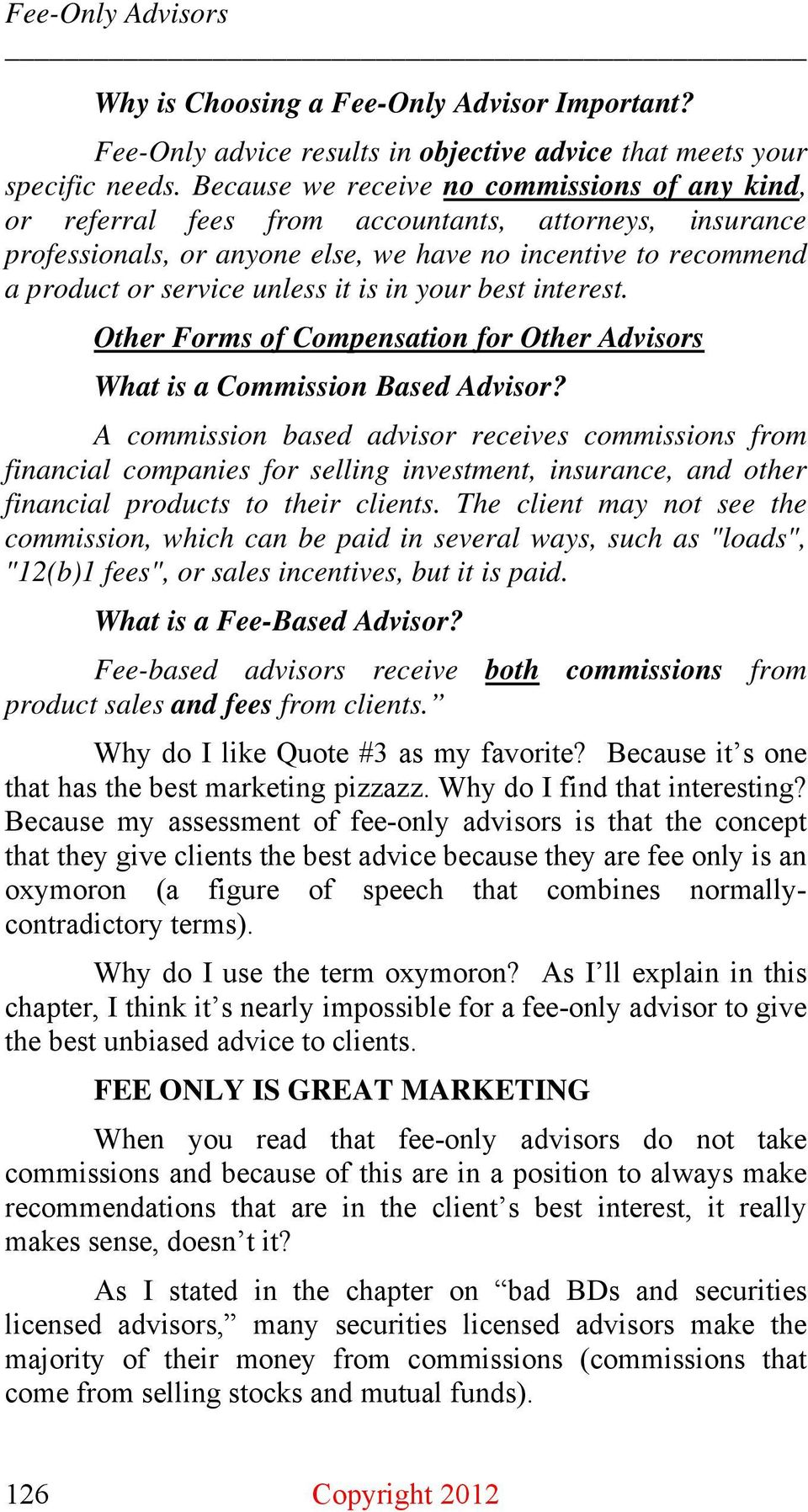 is in your best interest. Other Forms of Compensation for Other Advisors What is a Commission Based Advisor?