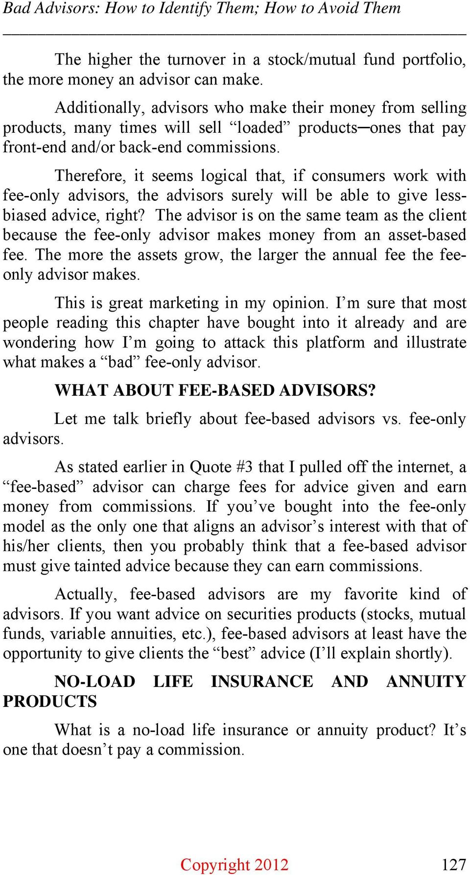 Therefore, it seems logical that, if consumers work with fee-only advisors, the advisors surely will be able to give lessbiased advice, right?