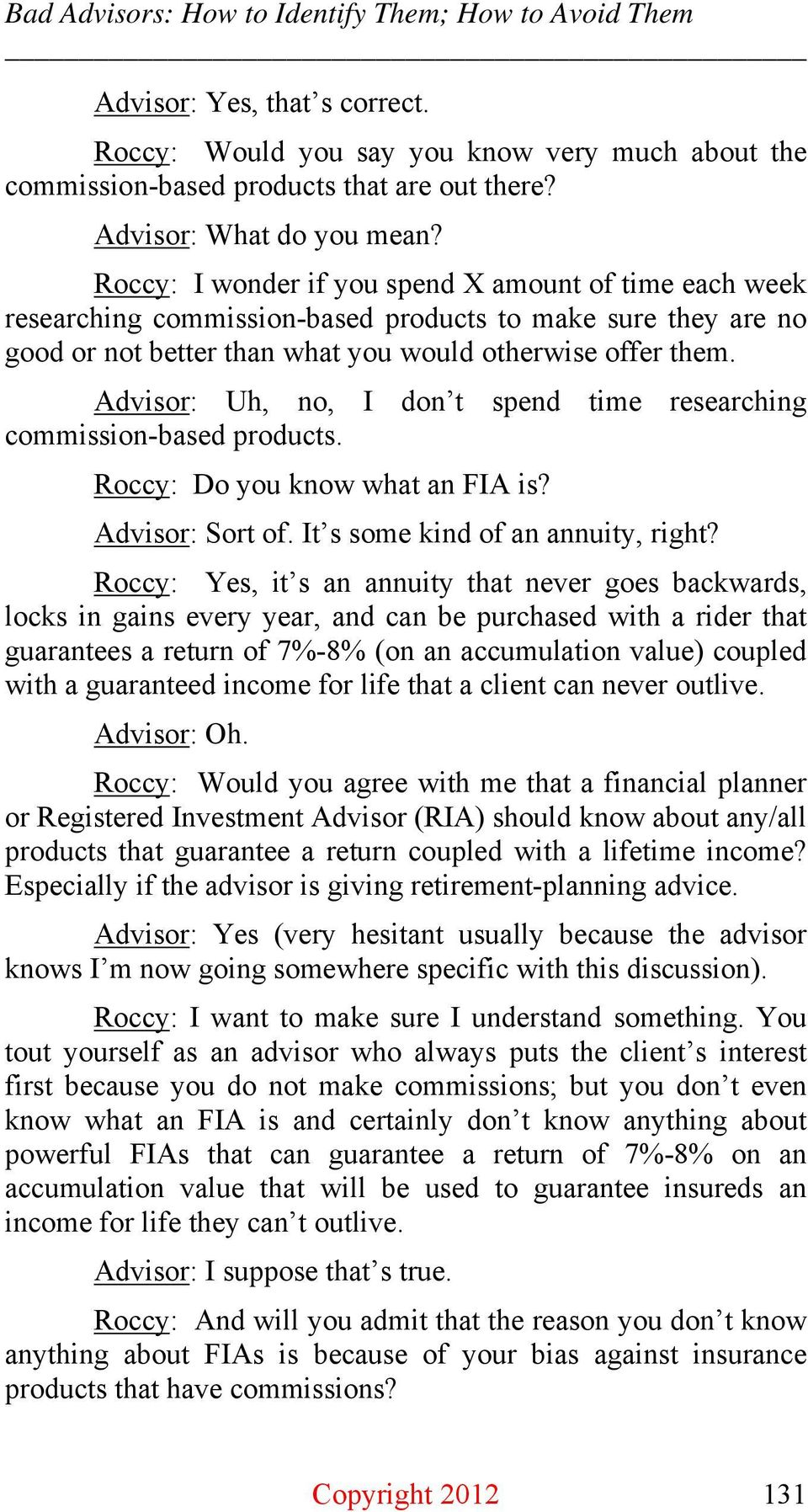 Advisor: Uh, no, I don t spend time researching commission-based products. Roccy: Do you know what an FIA is? Advisor: Sort of. It s some kind of an annuity, right?