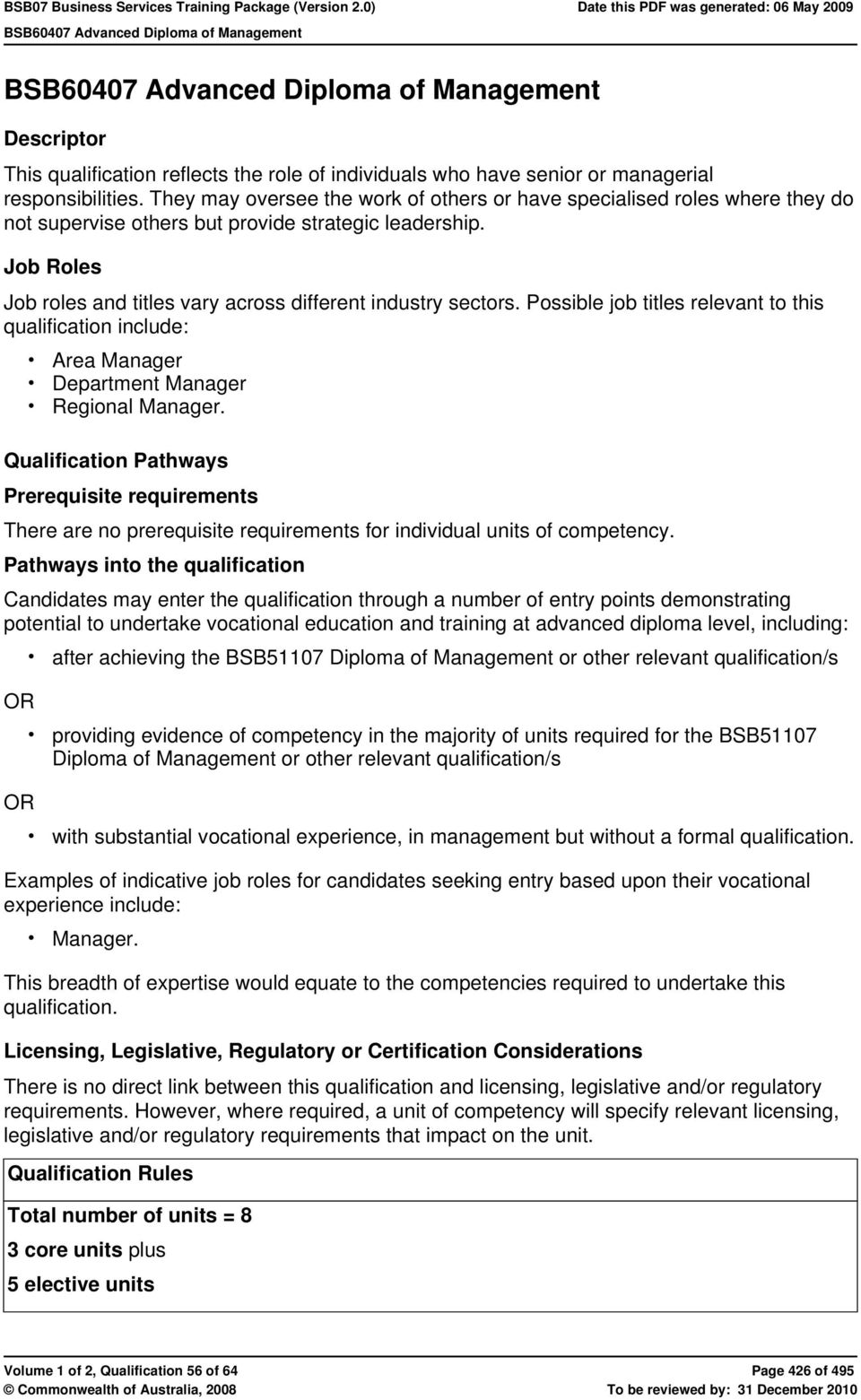 Job Roles Job roles and titles vary across different industry sectors. Possible job titles relevant to this qualification include: Area Manager Department Manager Regional Manager.