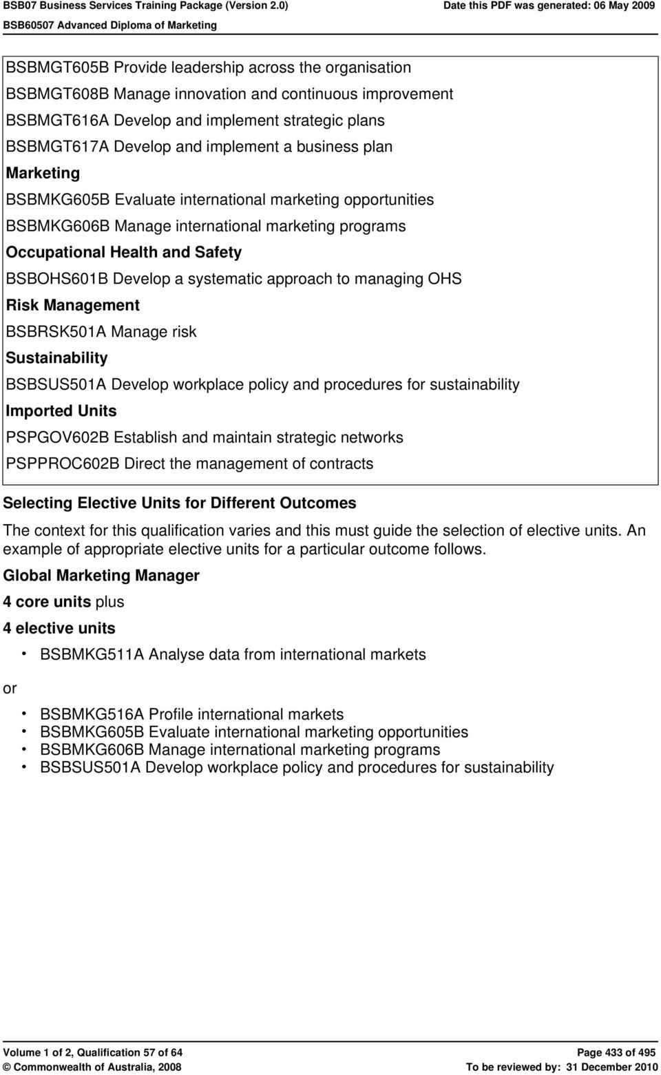 approach to managing OHS Risk Management BSBRSK501A Manage risk Sustainability BSBSUS501A Develop workplace policy and procedures for sustainability Imported Units PSPGOV602B Establish and maintain