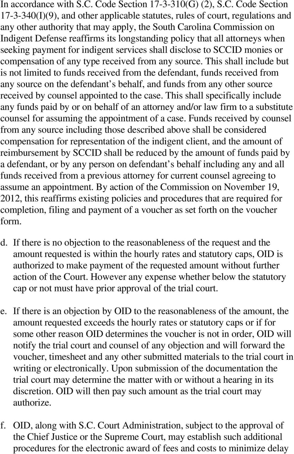 Indigent Defense reaffirms its longstanding policy that all attorneys when seeking payment for indigent services shall disclose to SCCID monies or compensation of any type received from any source.