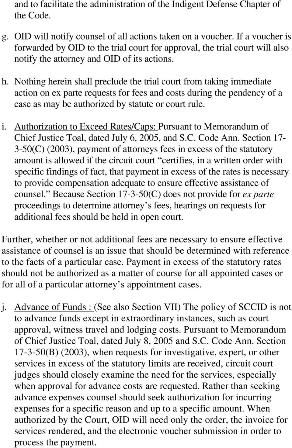 Nothing herein shall preclude the trial court from taking immediate action on ex parte requests for fees and costs during the pendency of a case as may be authorized by statute or court rule. i. Authorization to Exceed Rates/Caps: Pursuant to Memorandum of Chief Justice Toal, dated July 6, 2005, and S.