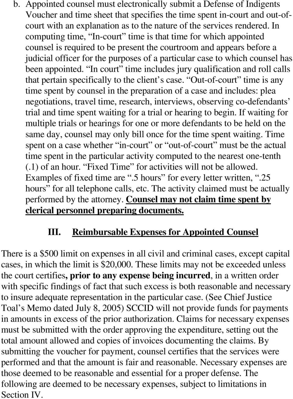 In computing time, In-court time is that time for which appointed counsel is required to be present the courtroom and appears before a judicial officer for the purposes of a particular case to which