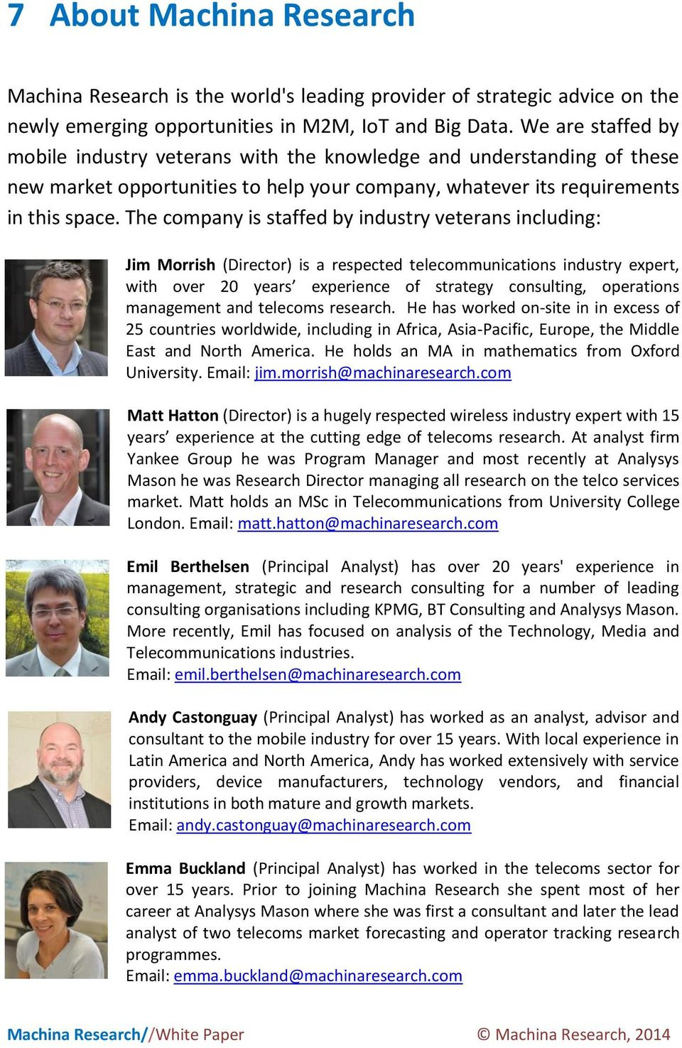 The company is staffed by industry veterans including: Jim Morrish (Director) is a respected telecommunications industry expert, with over 20 years experience of strategy consulting, operations