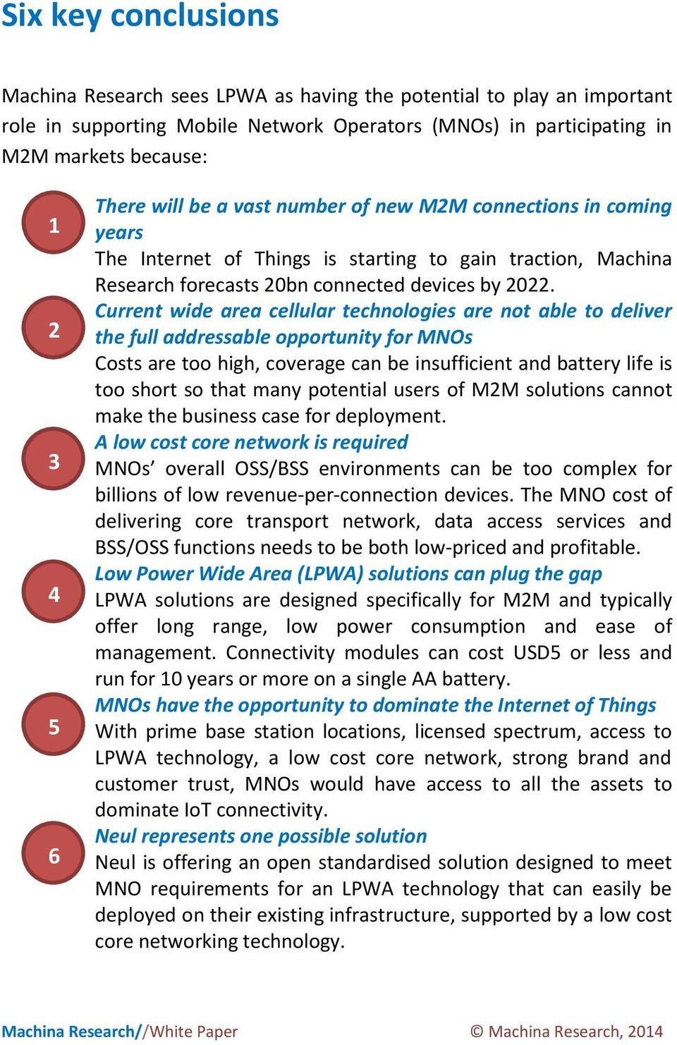Current wide area cellular technologies are not able to deliver the full addressable opportunity for MNOs Costs are too high, coverage can be insufficient and battery life is too short so that many