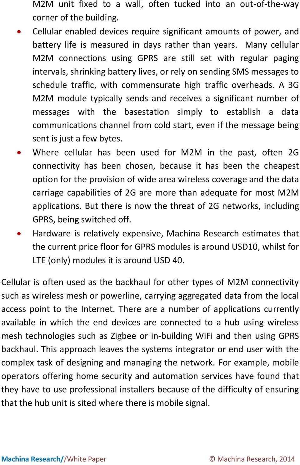 Many cellular M2M connections using GPRS are still set with regular paging intervals, shrinking battery lives, or rely on sending SMS messages to schedule traffic, with commensurate high traffic