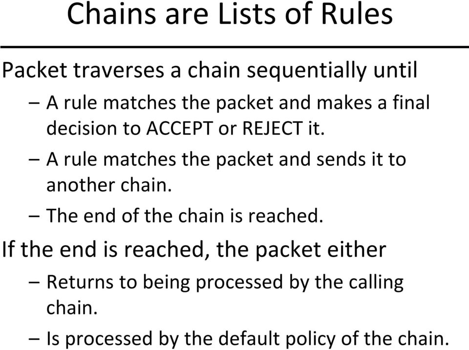 A rule matches the packet and sends it to another chain. The end of the chain is reached.