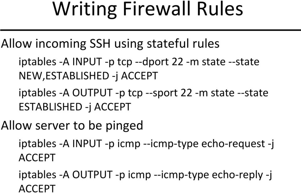 -m state --state ESTABLISHED -j ACCEPT Allow server to be pinged iptables -A INPUT -p icmp