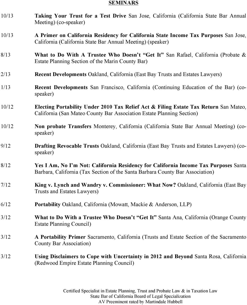 County Bar) 2/13 Recent Developments Oakland, California (East Bay Trusts and Estates Lawyers) 1/13 Recent Developments San Francisco, California (Continuing Education of the Bar) (cospeaker) 10/12