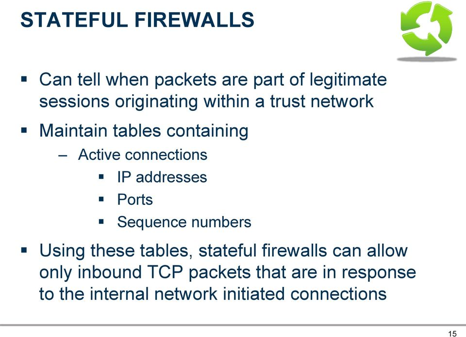 addresses Ports Sequence numbers Using these tables, stateful firewalls can allow