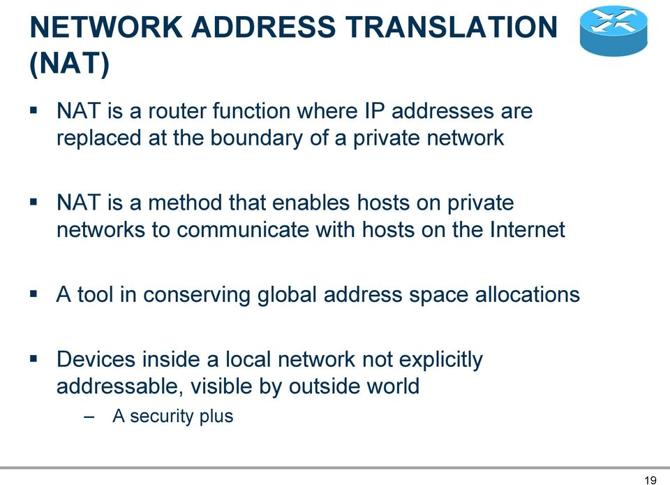 communicate with hosts on the Internet A tool in conserving global address space allocations