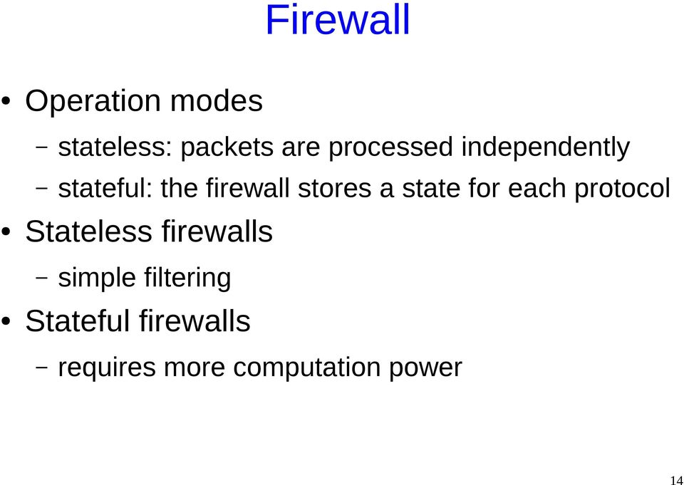 a state for each protocol Stateless firewalls simple