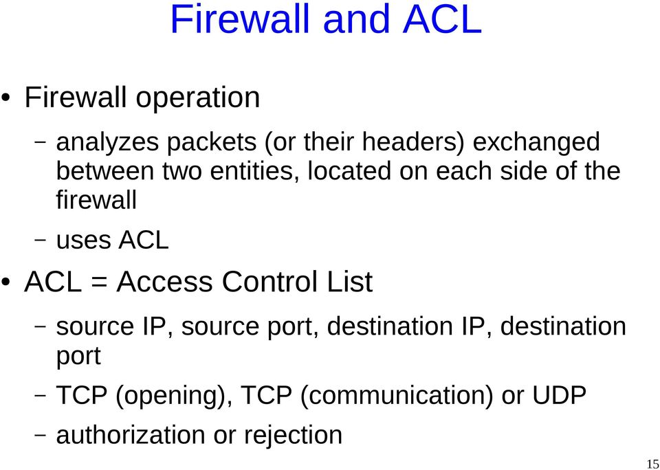 ACL ACL = Access Control List source IP, source port, destination IP,