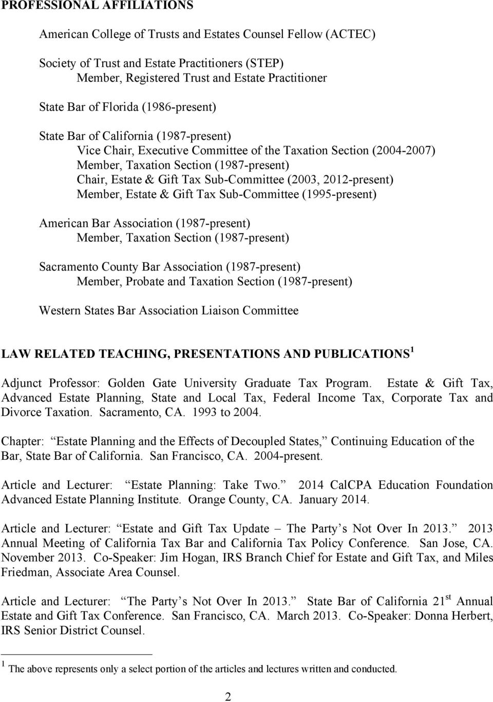 Sub-Committee (2003, 2012-present) Member, Estate & Gift Tax Sub-Committee (1995-present) American Bar Association (1987-present) Member, Taxation Section (1987-present) Sacramento County Bar