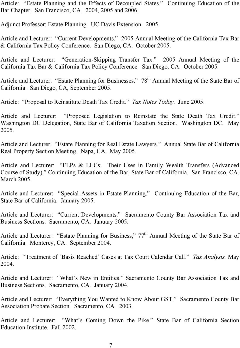 Article and Lecturer: Generation-Skipping Transfer Tax. 2005 Annual Meeting of the California Tax Bar & California Tax Policy Conference. San Diego, CA. October 2005.