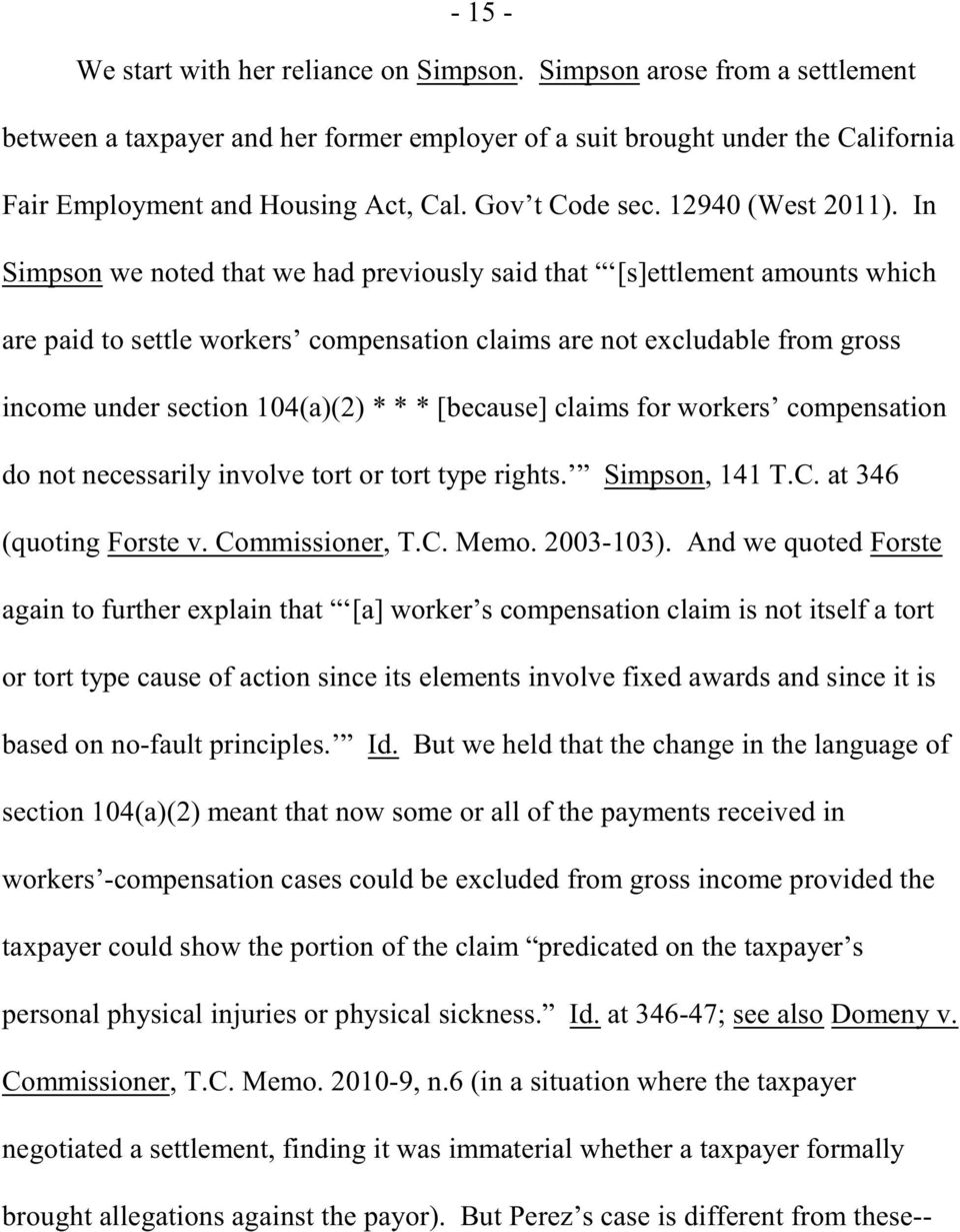 In Simpson we noted that we had previously said that [s]ettlement amounts which are paid to settle workers compensation claims are not excludable from gross income under section 104(a)(2) * * *