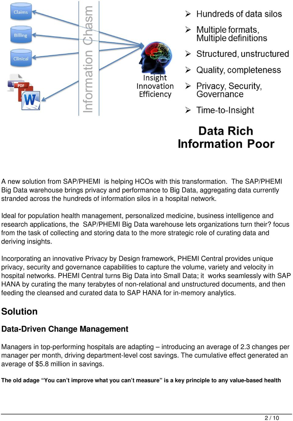 Ideal for population health management, personalized medicine, business intelligence and research applications, the SAP/PHEMI Big Data warehouse lets organizations turn their?