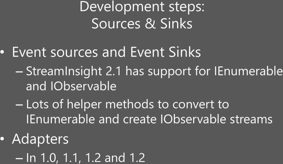 1 has support for IEnumerable and IObservable Lots of