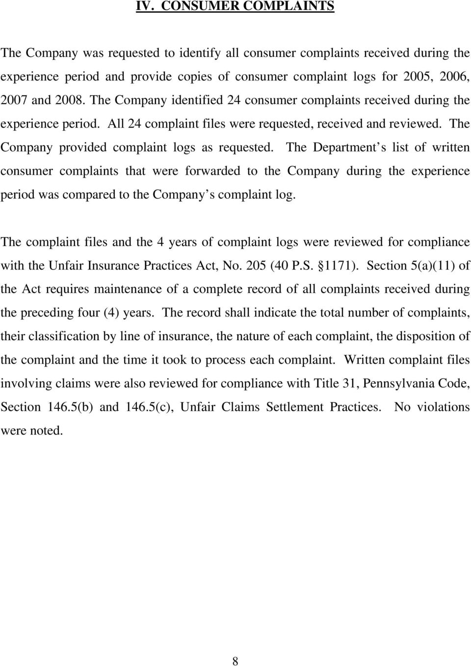 The Department s list of written consumer complaints that were forwarded to the Company during the experience period was compared to the Company s complaint log.