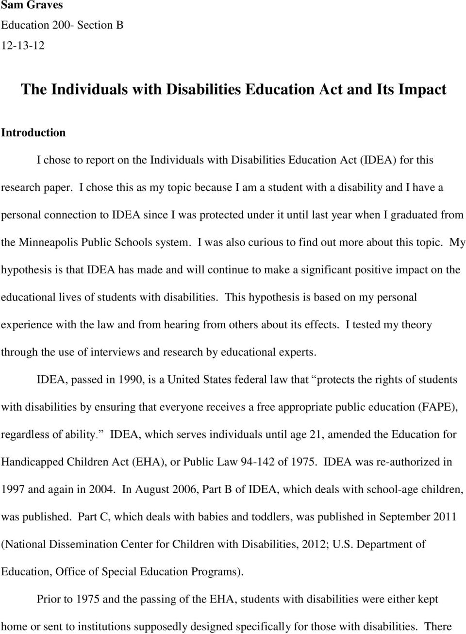 I chose this as my topic because I am a student with a disability and I have a personal connection to IDEA since I was protected under it until last year when I graduated from the Minneapolis Public