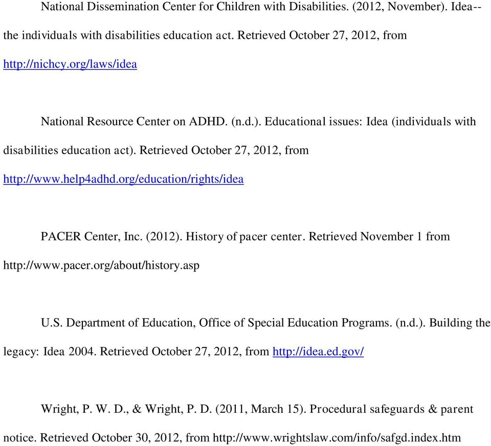 org/education/rights/idea PACER Center, Inc. (2012). History of pacer center. Retrieved November 1 from http://www.pacer.org/about/history.asp U.S.