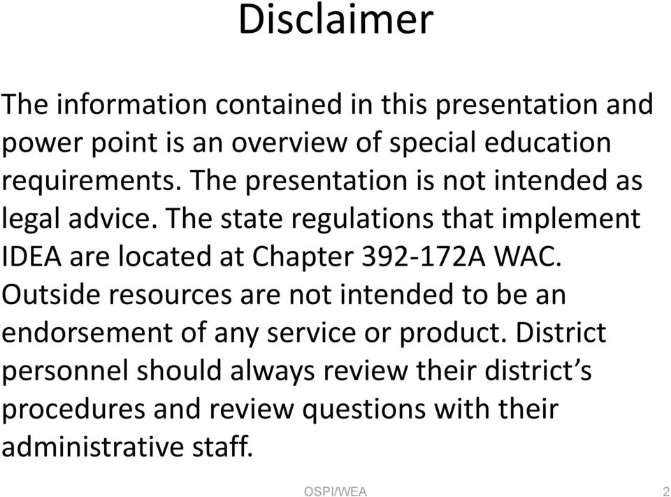 The state regulations that implement IDEA are located at Chapter 392-172A WAC.
