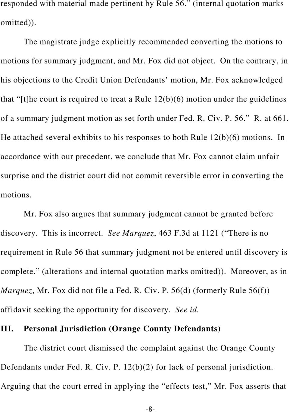 Fox acknowledged that [t]he court is required to treat a Rule 12(b)(6) motion under the guidelines of a summary judgment motion as set forth under Fed. R. Civ. P. 56. R. at 661.