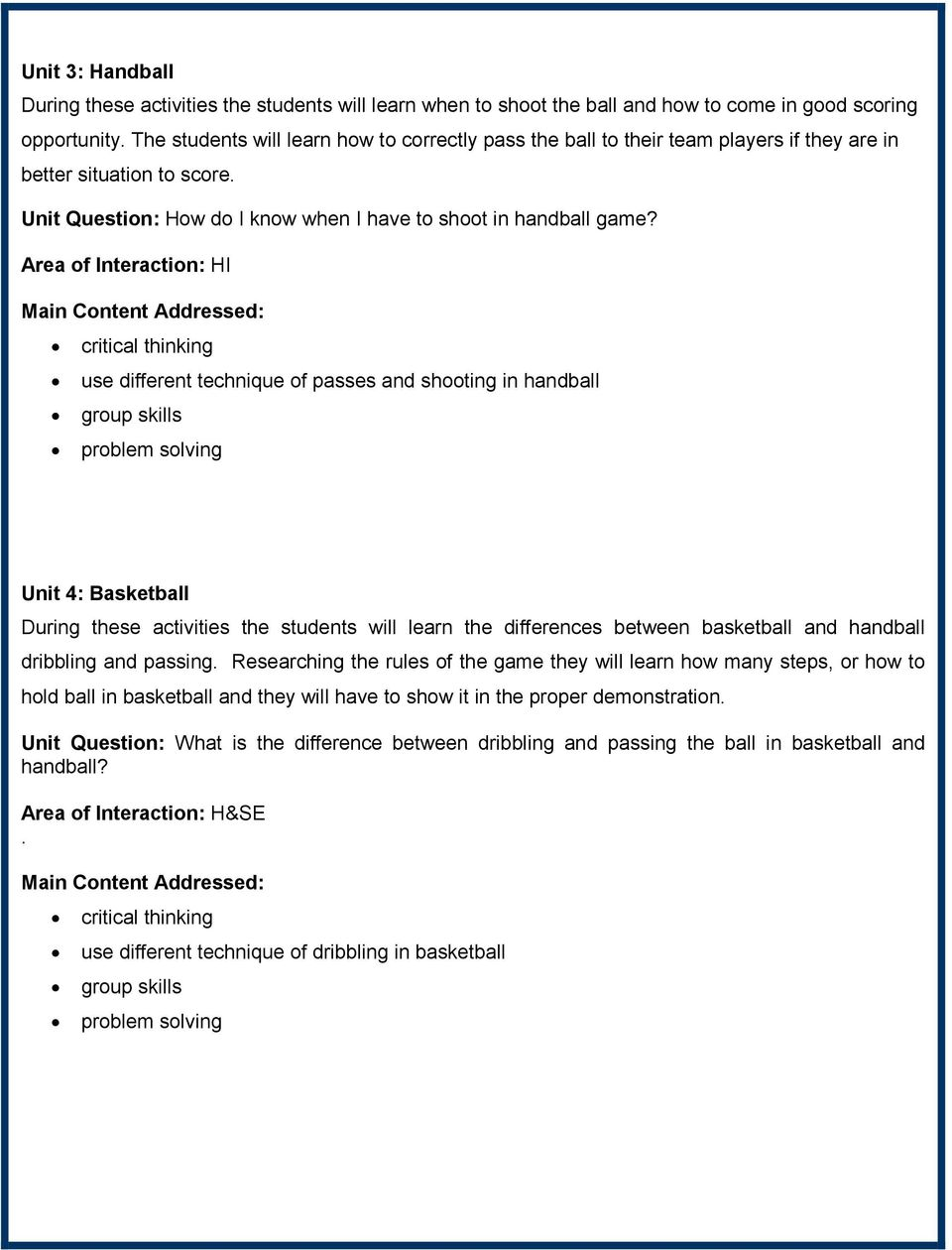 use different technique of passes and shooting in handball Unit 4: Basketball During these activities the students will learn the differences between basketball and handball dribbling and passing.