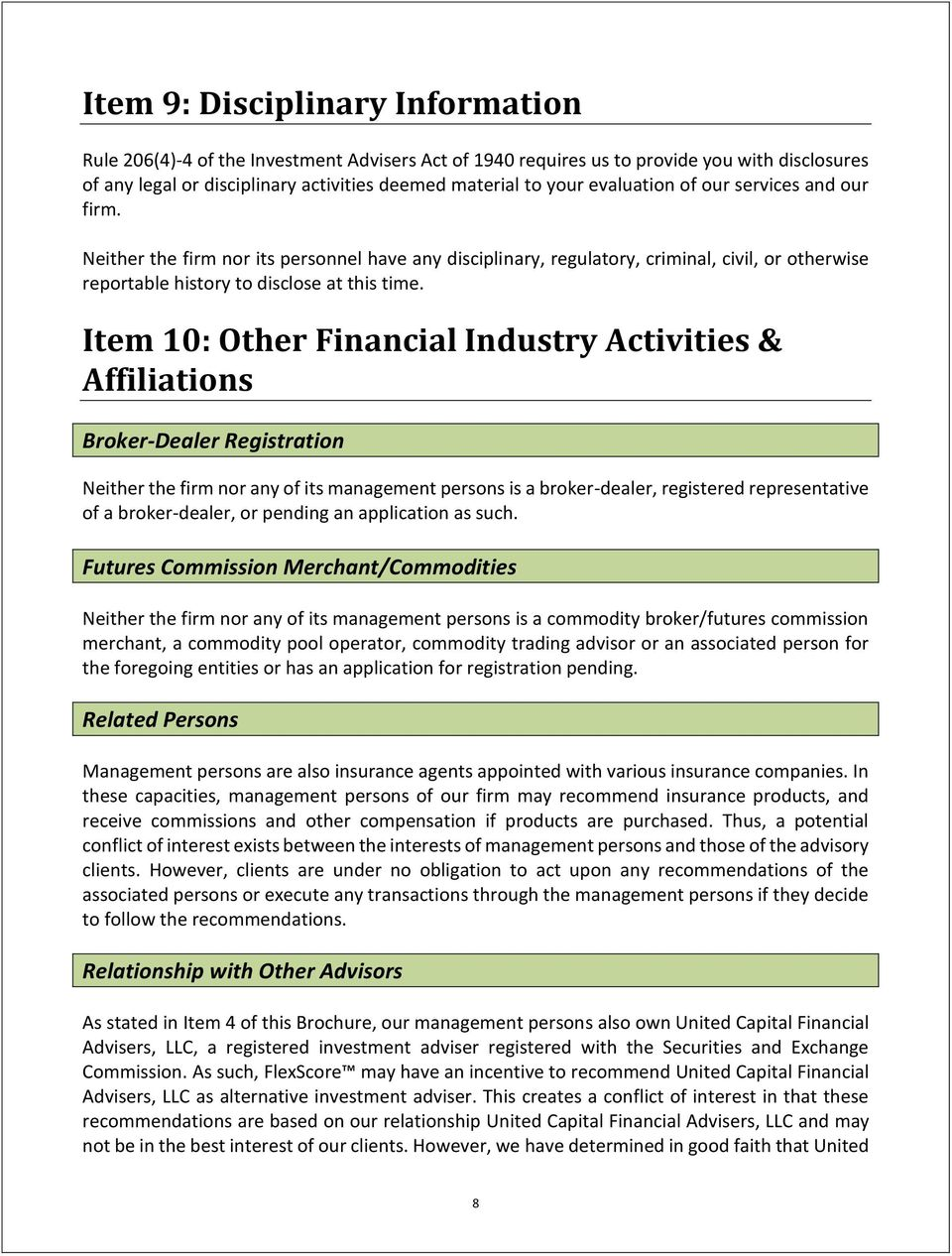 Item 10: Other Financial Industry Activities & Affiliations Broker-Dealer Registration Neither the firm nor any of its management persons is a broker-dealer, registered representative of a