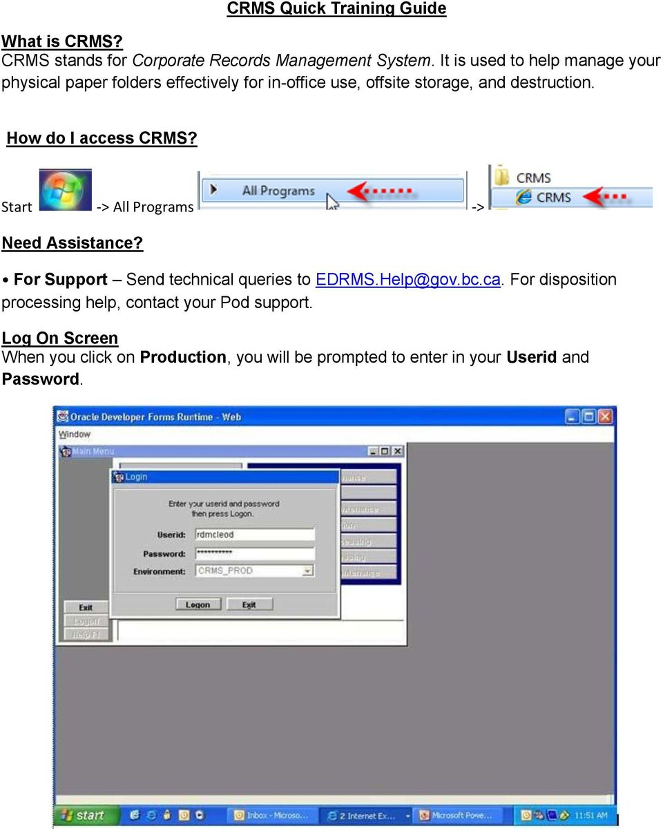 How do I access CRMS? Start -> All Programs -> Need Assistance? For Support Send technical